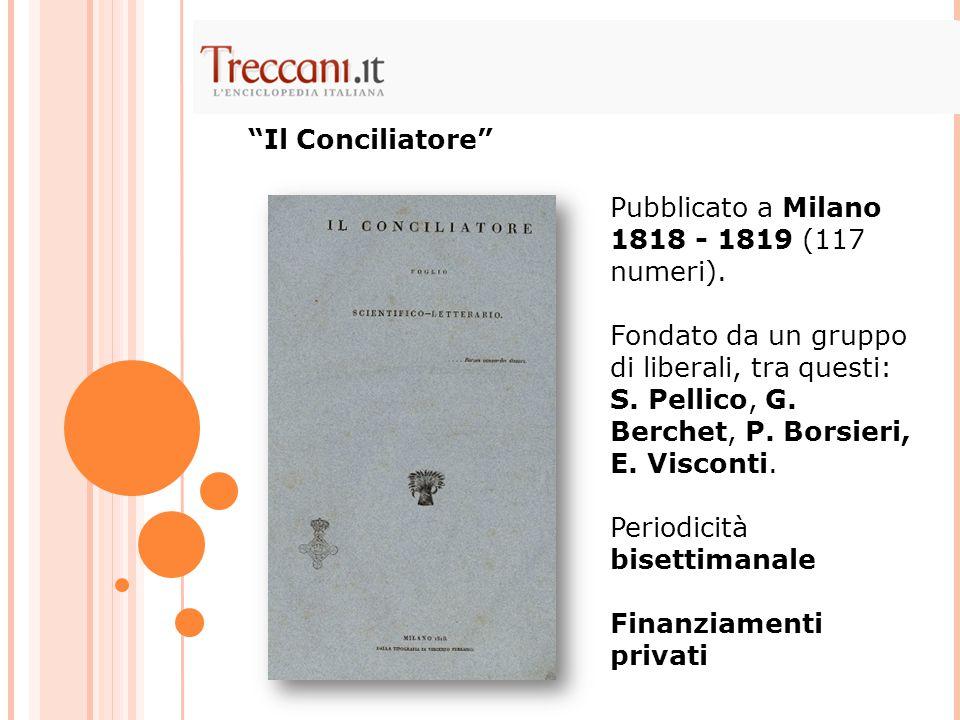 Pubblicato a Milano 1818 - 1819 (117 numeri). Fondato da un gruppo di liberali, tra questi: S. Pellico, G. Berchet, P. Borsieri, E. Visconti. Periodic
