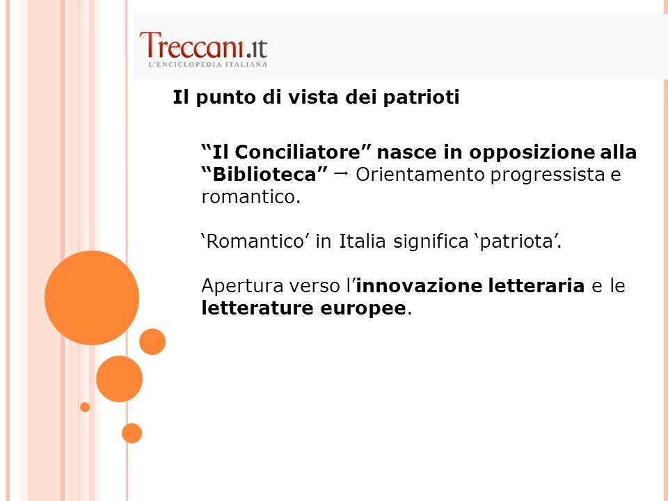 """""""Il Conciliatore"""" nasce in opposizione alla """"Biblioteca""""  Orientamento progressista e romantico. 'Romantico' in Italia significa 'patriota'. Apertura"""