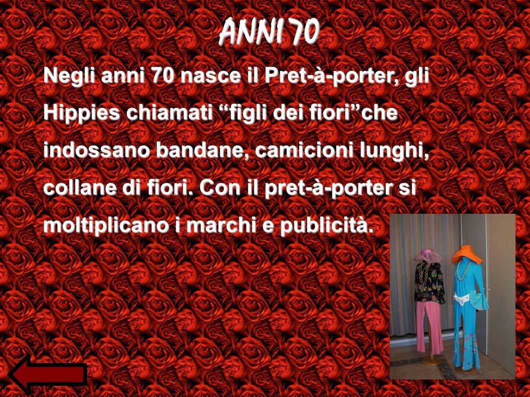 ANNI 70 Negli anni 70 nasce il Pret-à-porter, gli Hippies chiamati figli dei fiori che indossano bandane, camicioni lunghi, collane di fiori.