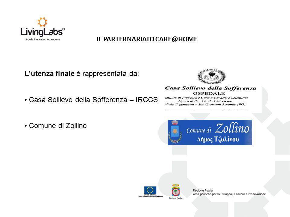 L'utenza finale è rappresentata da: Casa Sollievo della Sofferenza – IRCCS Comune di Zollino IL PARTERNARIATO CARE@HOME