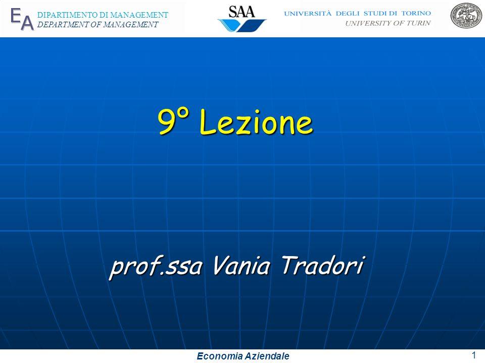 Economia Aziendale DIPARTIMENTO DI MANAGEMENT DEPARTMENT OF MANAGEMENT 9° Lezione prof.ssa Vania Tradori 1