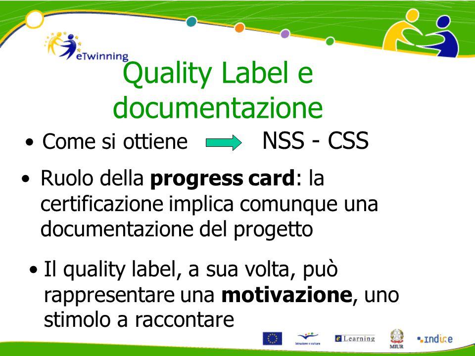 Quality Label e documentazione Come si ottiene NSS - CSS Ruolo della progress card: la certificazione implica comunque una documentazione del progetto