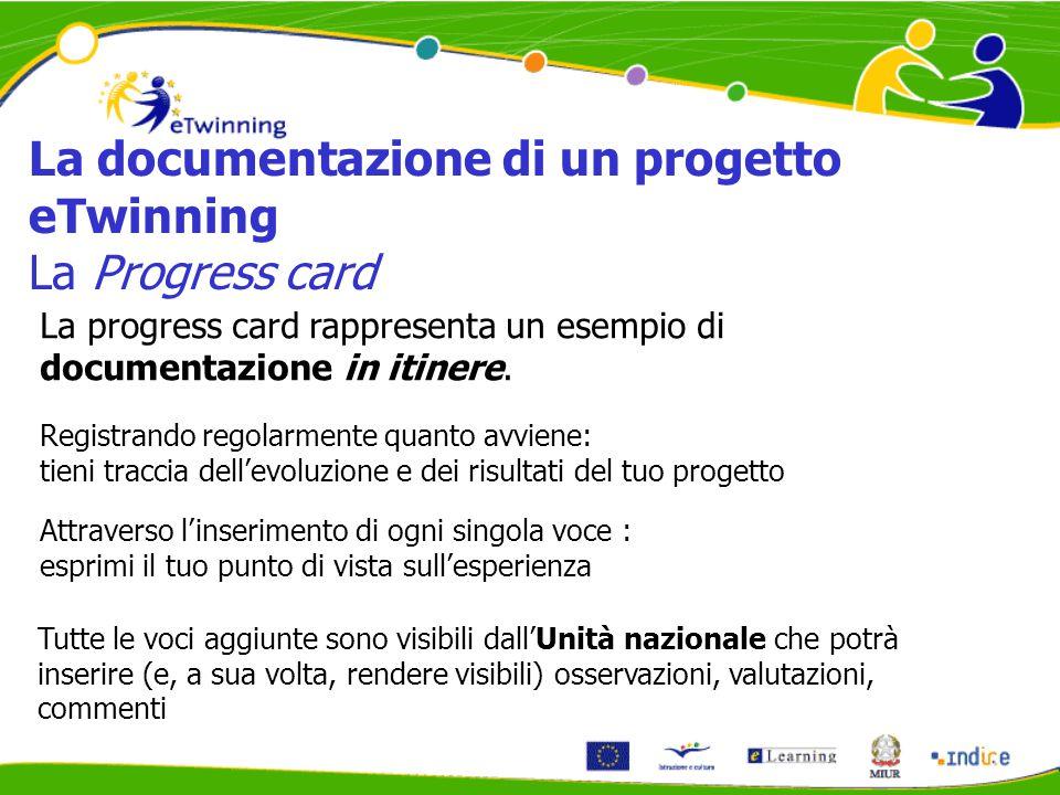 La progress card rappresenta un esempio di documentazione in itinere. La documentazione di un progetto eTwinning La Progress card Tutte le voci aggiun