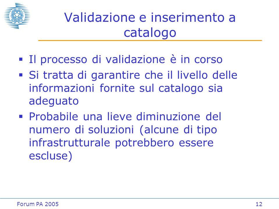 Forum PA 200512 Validazione e inserimento a catalogo  Il processo di validazione è in corso  Si tratta di garantire che il livello delle informazion
