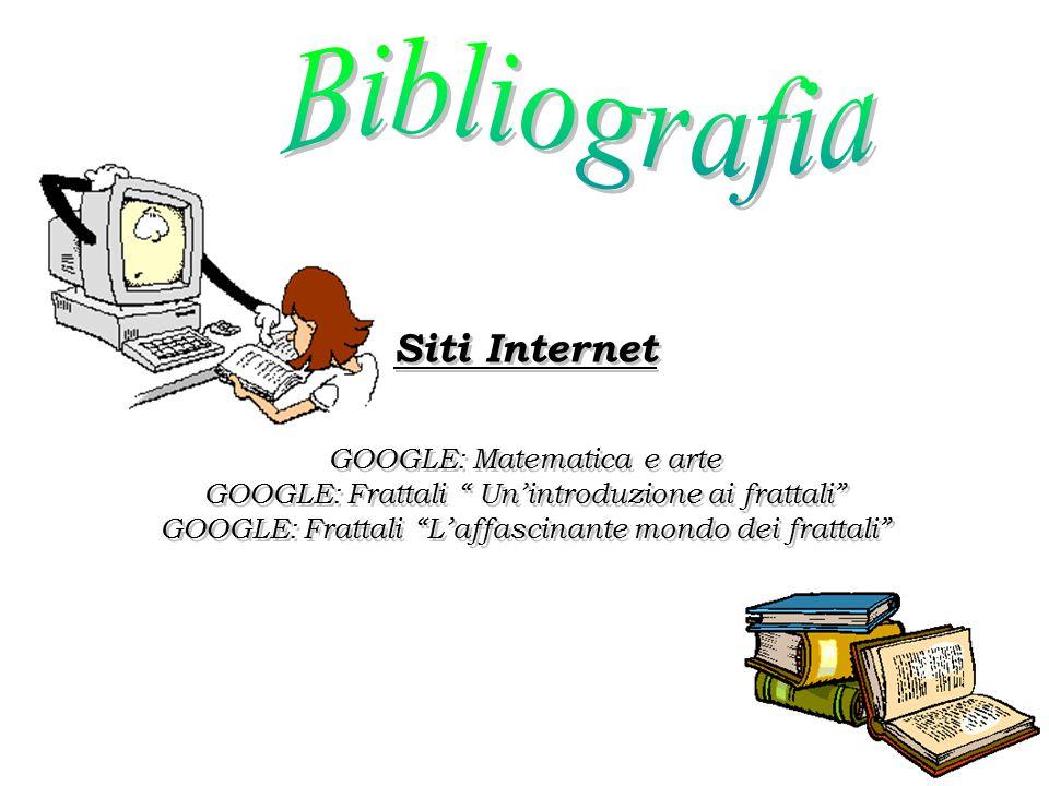 "Siti Internet GOOGLE: Matematica e arte GOOGLE: Frattali "" Un'introduzione ai frattali"" GOOGLE: Frattali ""L'affascinante mondo dei frattali"" Siti Inte"