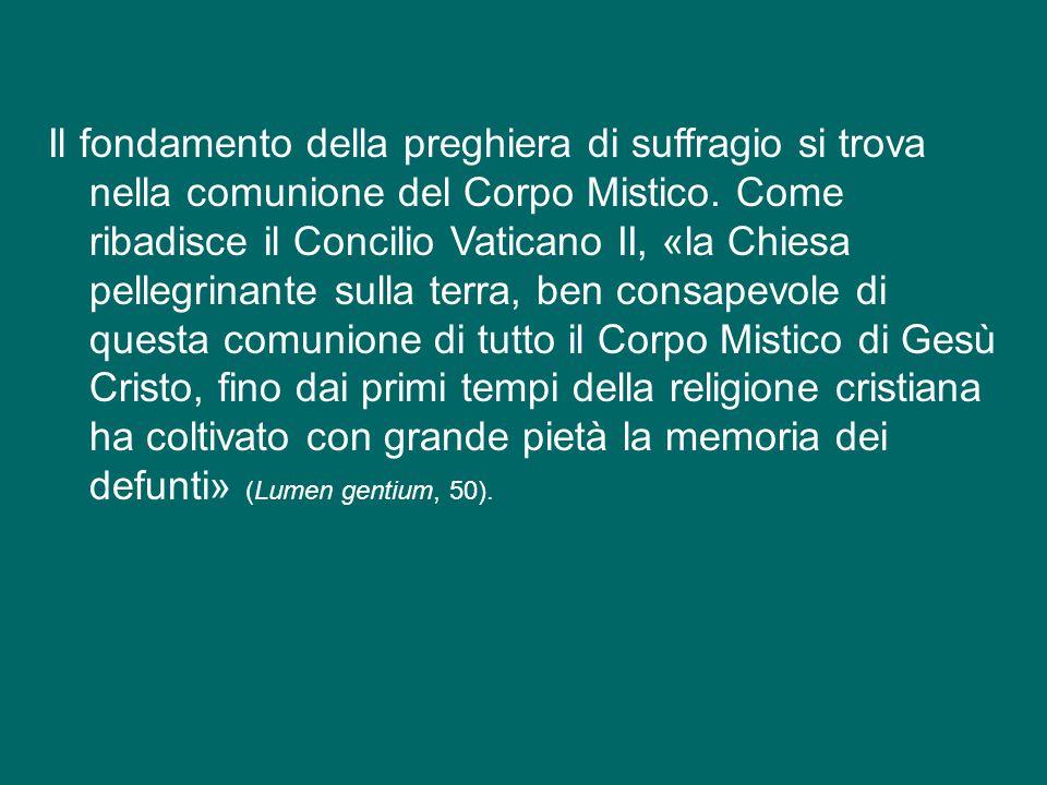 La tradizione della Chiesa ha sempre esortato a pregare per i defunti, in particolare offrendo per essi la Celebrazione eucaristica: essa è il miglior