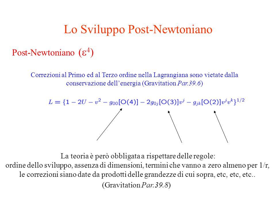 Correzioni al Primo ed al Terzo ordine nella Lagrangiana sono vietate dalla conservazione dell'energia (Gravitation Par.39.6) Post-Newtoniano (  4 ) La teoria è però obbligata a rispettare delle regole: ordine dello sviluppo, assenza di dimensioni, termini che vanno a zero almeno per 1/r, le correzioni siano date da prodotti delle grandezze di cui sopra, etc, etc, etc..