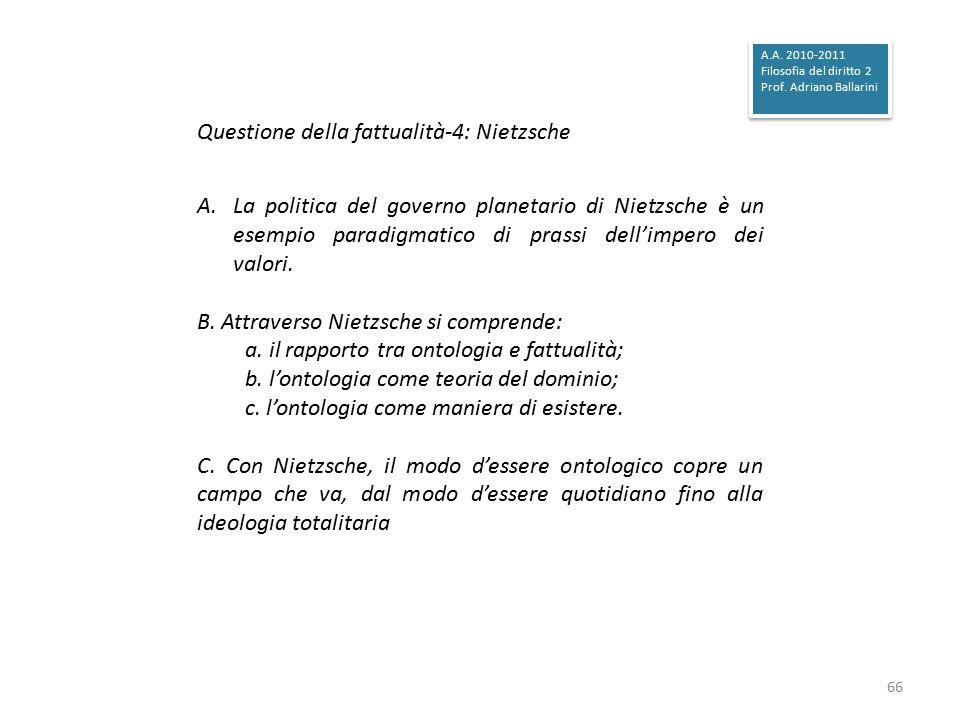 A.La politica del governo planetario di Nietzsche è un esempio paradigmatico di prassi dell'impero dei valori. B. Attraverso Nietzsche si comprende: a