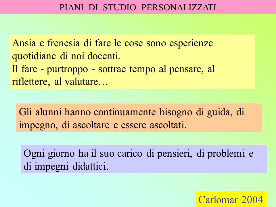 Carlomar 2004 PIANI DI STUDIO PERSONALIZZATI Carlomar 2004 Tutto questo viene fatto con serietà.