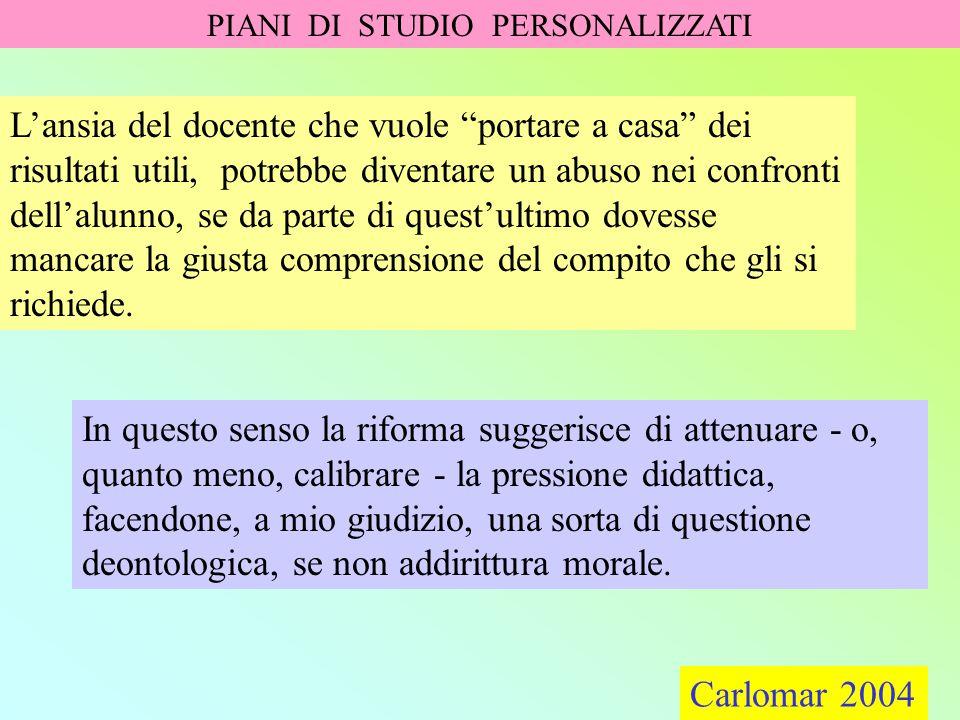 """Carlomar 2004 PIANI DI STUDIO PERSONALIZZATI Carlomar 2004 L'ansia del docente che vuole """"portare a casa"""" dei risultati utili, potrebbe diventare un a"""