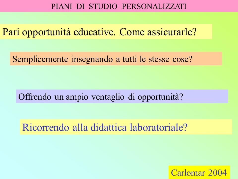 Carlomar 2004 PIANI DI STUDIO PERSONALIZZATI Carlomar 2004 Pari opportunità educative. Come assicurarle? Semplicemente insegnando a tutti le stesse co