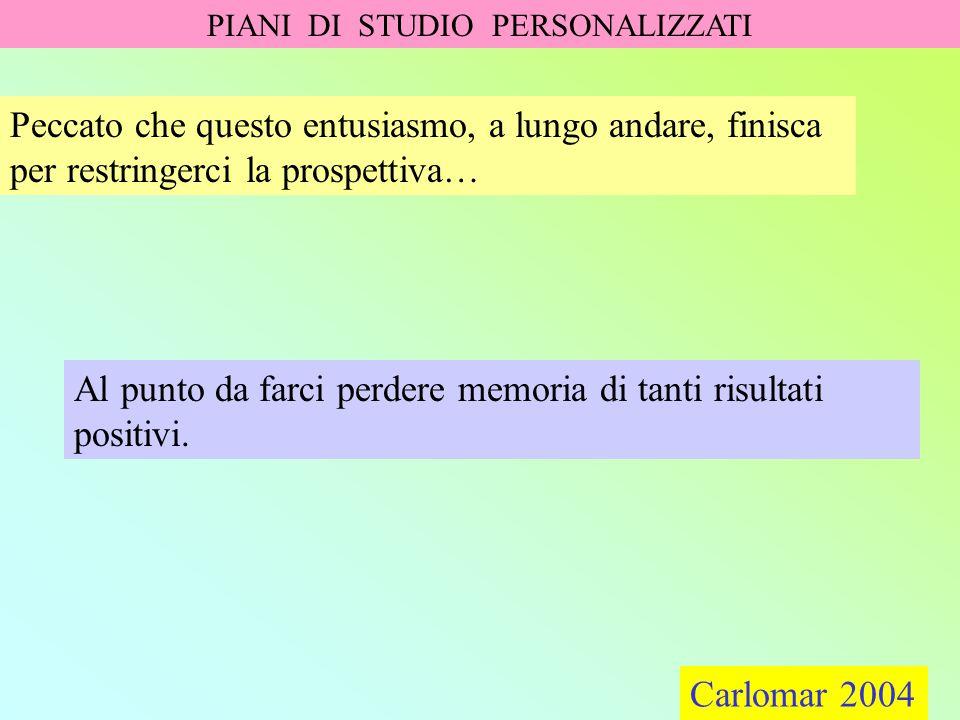 Carlomar 2004 PIANI DI STUDIO PERSONALIZZATI Carlomar 2004 Un anno scolastico si apre sempre con forti attese e innegabili preoccupazioni.