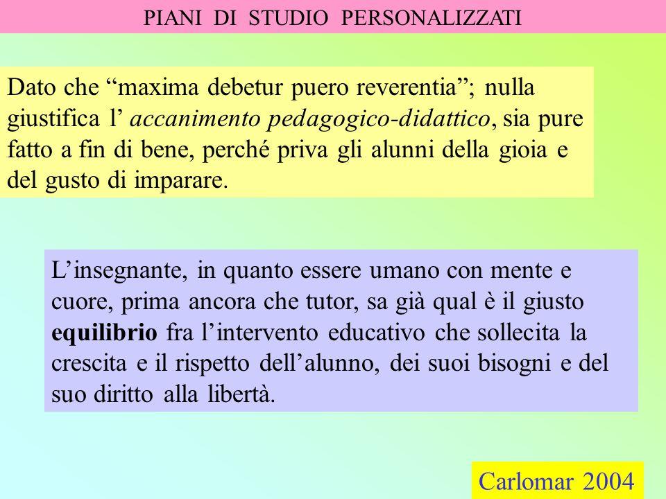 """Carlomar 2004 PIANI DI STUDIO PERSONALIZZATI Carlomar 2004 Dato che """"maxima debetur puero reverentia""""; nulla giustifica l' accanimento pedagogico-dida"""