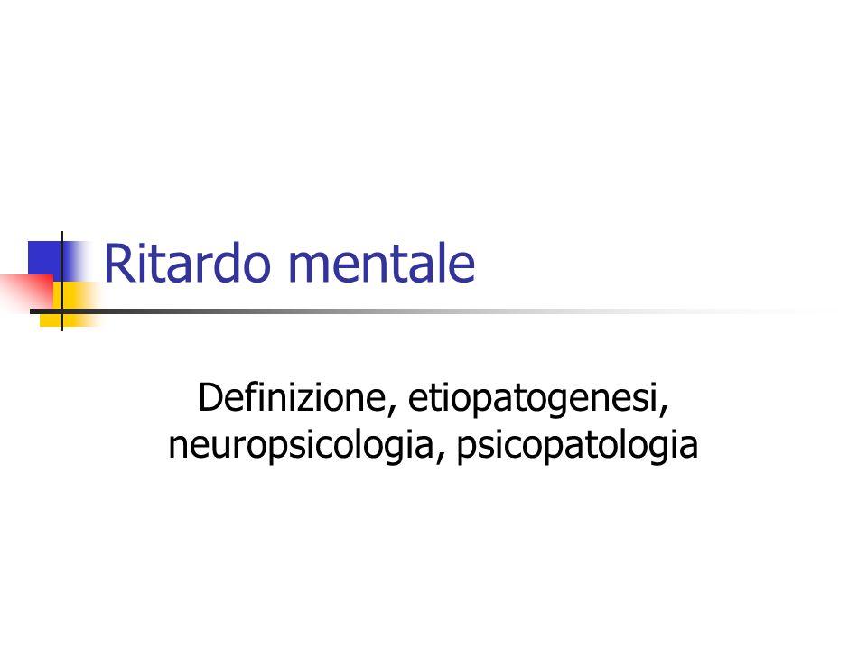 Ritardo mentale Definizione, etiopatogenesi, neuropsicologia, psicopatologia