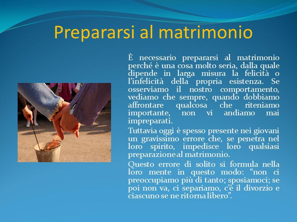 Prepararsi al matrimonio È necessario prepararsi al matrimonio perché è una cosa molto seria, dalla quale dipende in larga misura la felicità o l'infe
