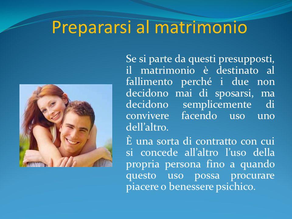 Prepararsi al matrimonio Se si parte da questi presupposti, il matrimonio è destinato al fallimento perché i due non decidono mai di sposarsi, ma deci