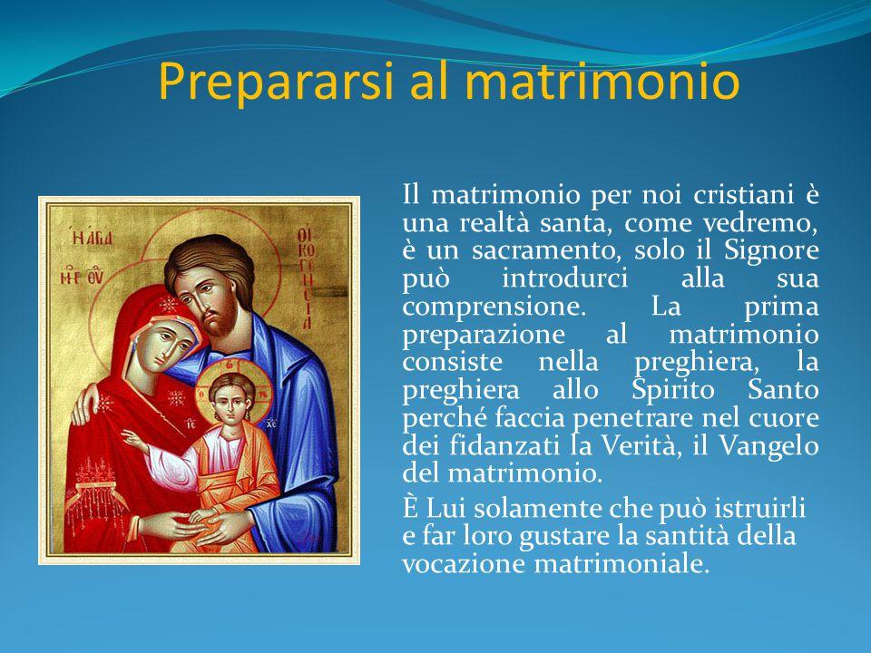 Prepararsi al matrimonio Al matrimonio ci si prepara in due, è necessario che questa scoperta della vocazione matrimoniale sia fatta assieme.