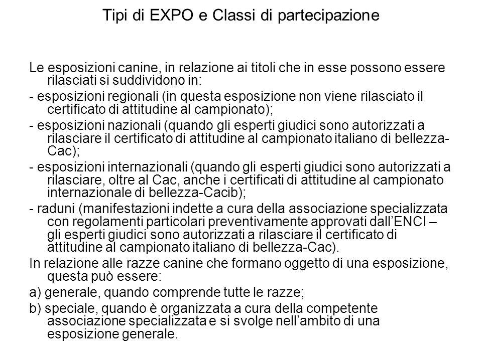 Tipi di EXPO e Classi di partecipazione Le esposizioni canine, in relazione ai titoli che in esse possono essere rilasciati si suddividono in: - espos