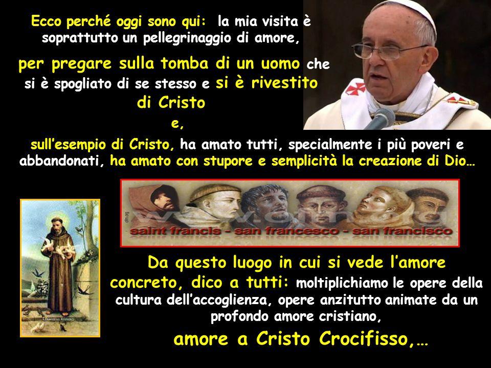 DAL DISCORSO DEL SANTO PADRE FRANCESCO : Cari fratelli e sorelle, voglio iniziare la mia visita ad Assisi con voi, vi saluto tutti.