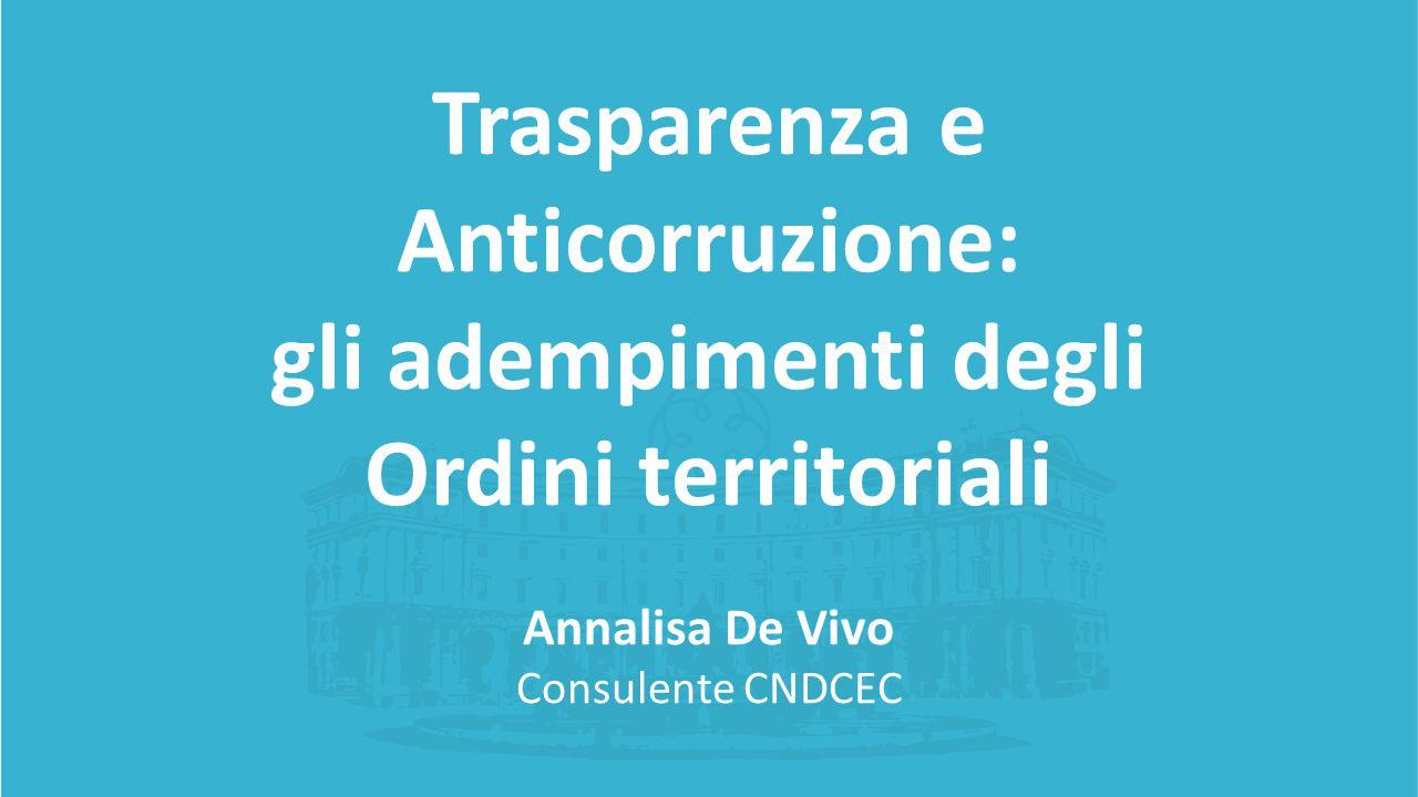 Trasparenza e Anticorruzione: gli adempimenti degli Ordini territoriali Annalisa De Vivo Consulente CNDCEC