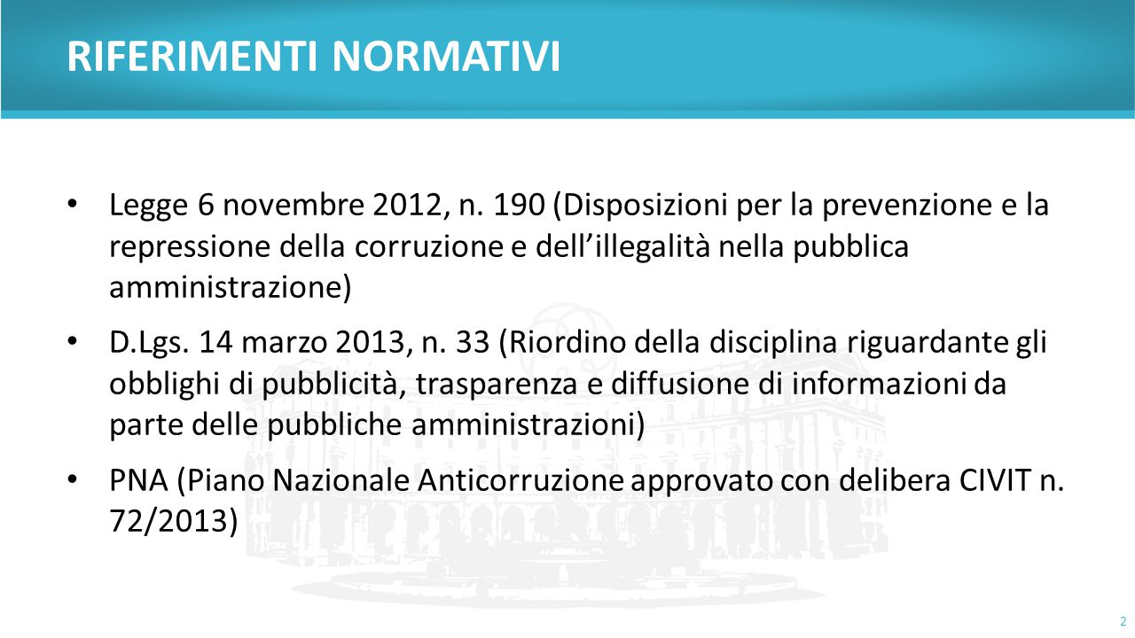 RIFERIMENTI NORMATIVI Legge 6 novembre 2012, n. 190 (Disposizioni per la prevenzione e la repressione della corruzione e dell'illegalità nella pubblic