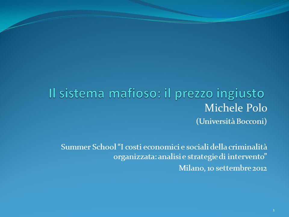 Michele Polo (Università Bocconi) Summer School I costi economici e sociali della criminalità organizzata: analisi e strategie di intervento Milano, 10 settembre 2012 1