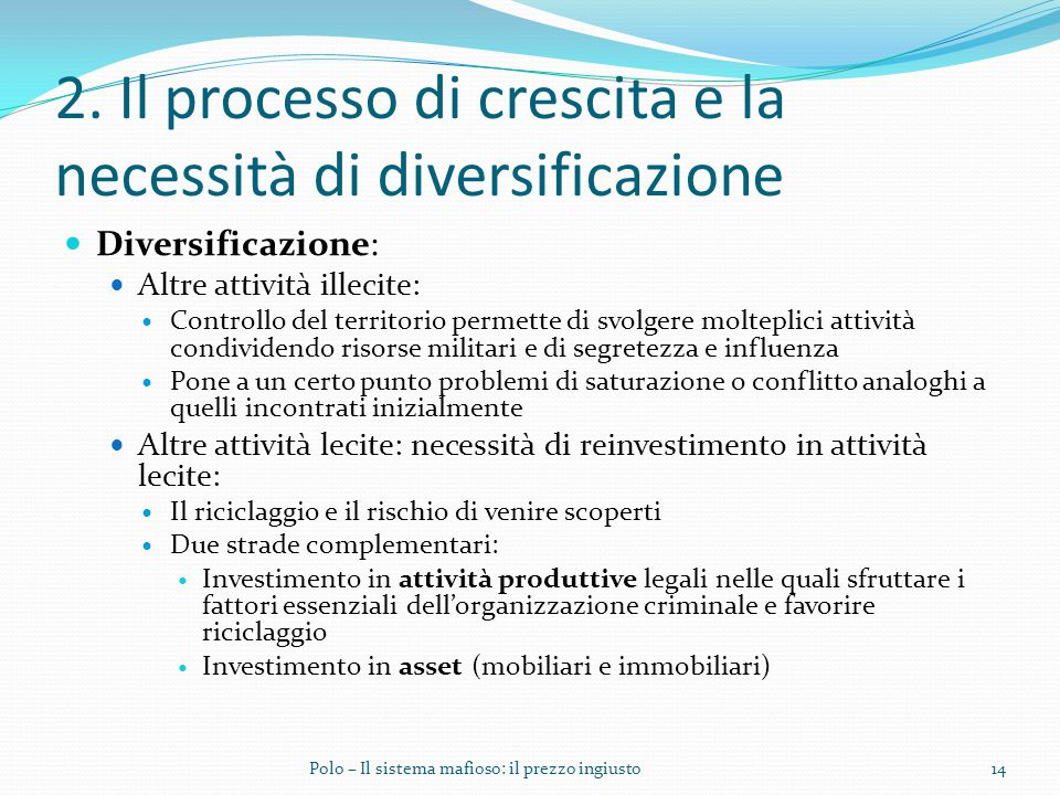 2. Il processo di crescita e la necessità di diversificazione Diversificazione: Altre attività illecite: Controllo del territorio permette di svolgere