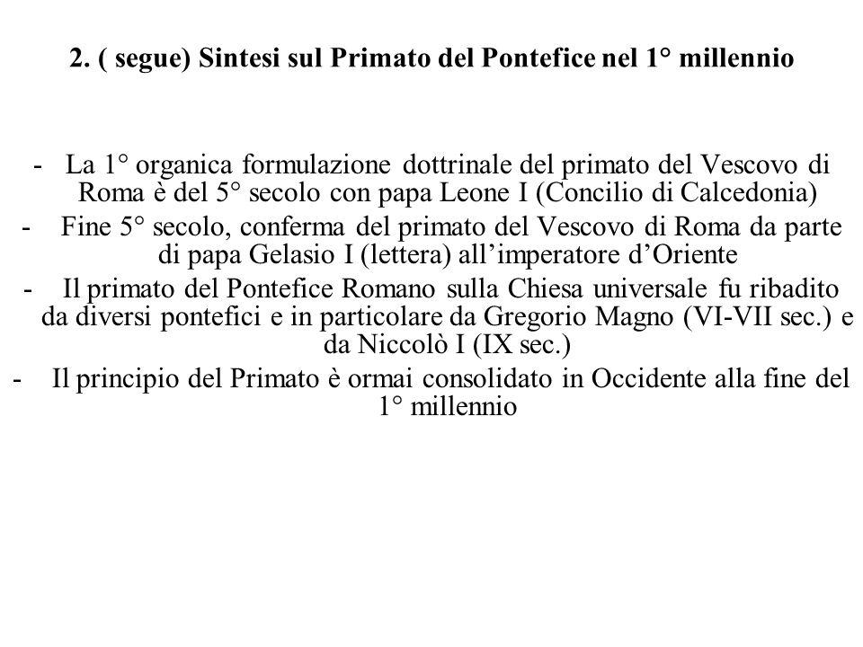 2. ( segue) Sintesi sul Primato del Pontefice nel 1° millennio -La 1° organica formulazione dottrinale del primato del Vescovo di Roma è del 5° secolo
