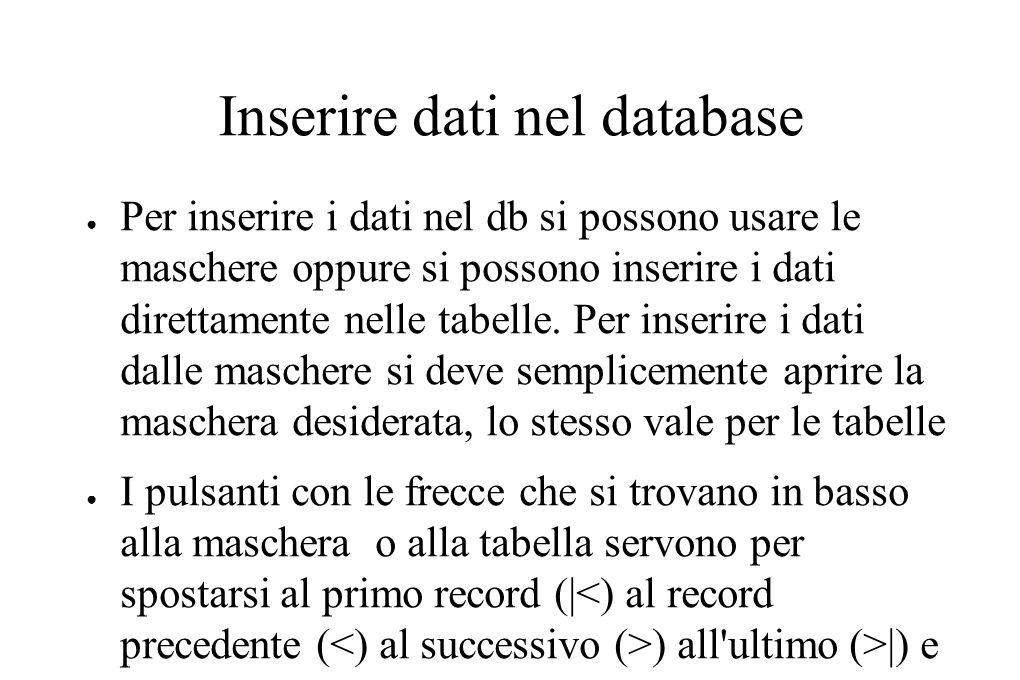 Inserire dati nel database ● Per inserire i dati nel db si possono usare le maschere oppure si possono inserire i dati direttamente nelle tabelle.
