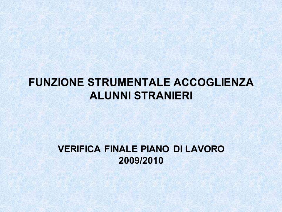 FUNZIONE STRUMENTALE ACCOGLIENZA ALUNNI STRANIERI VERIFICA FINALE PIANO DI LAVORO 2009/2010