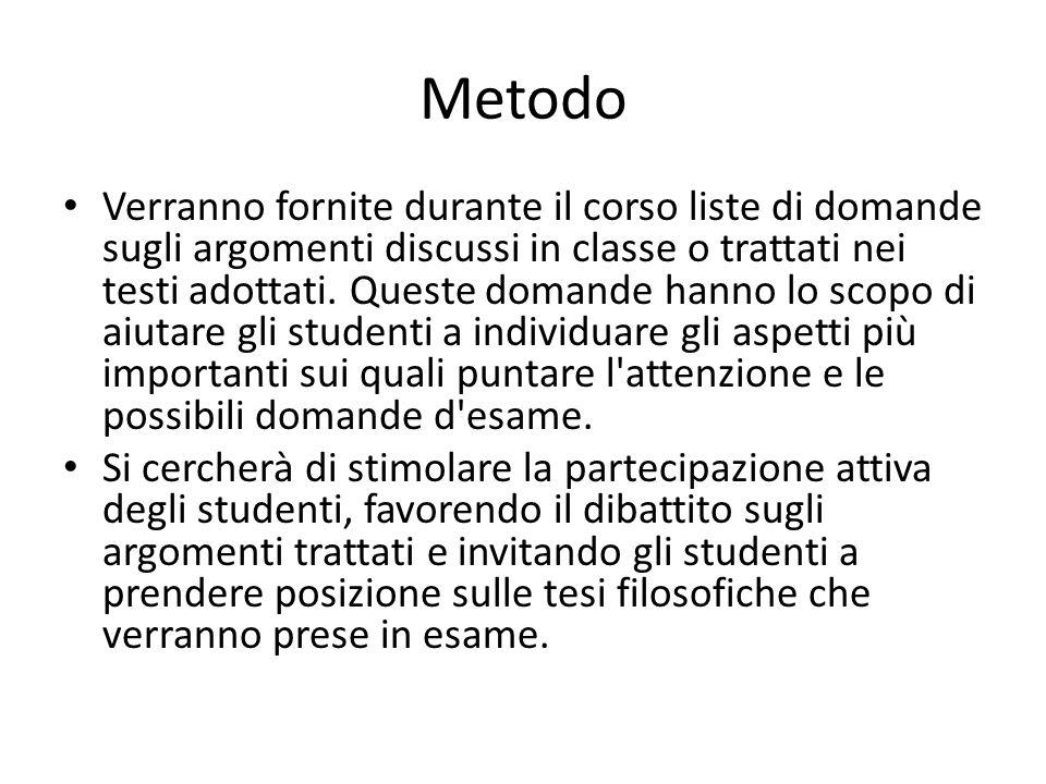 Metodo Verranno fornite durante il corso liste di domande sugli argomenti discussi in classe o trattati nei testi adottati. Queste domande hanno lo sc