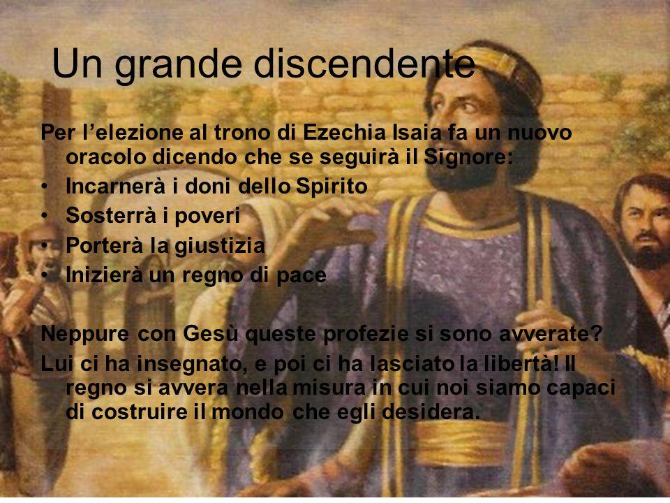 Un grande discendente Per l'elezione al trono di Ezechia Isaia fa un nuovo oracolo dicendo che se seguirà il Signore: Incarnerà i doni dello Spirito S