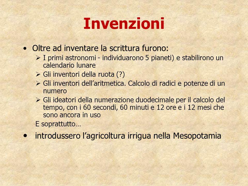Invenzioni Oltre ad inventare la scrittura furono:  I primi astronomi - individuarono 5 pianeti) e stabilirono un calendario lunare  Gli inventori d