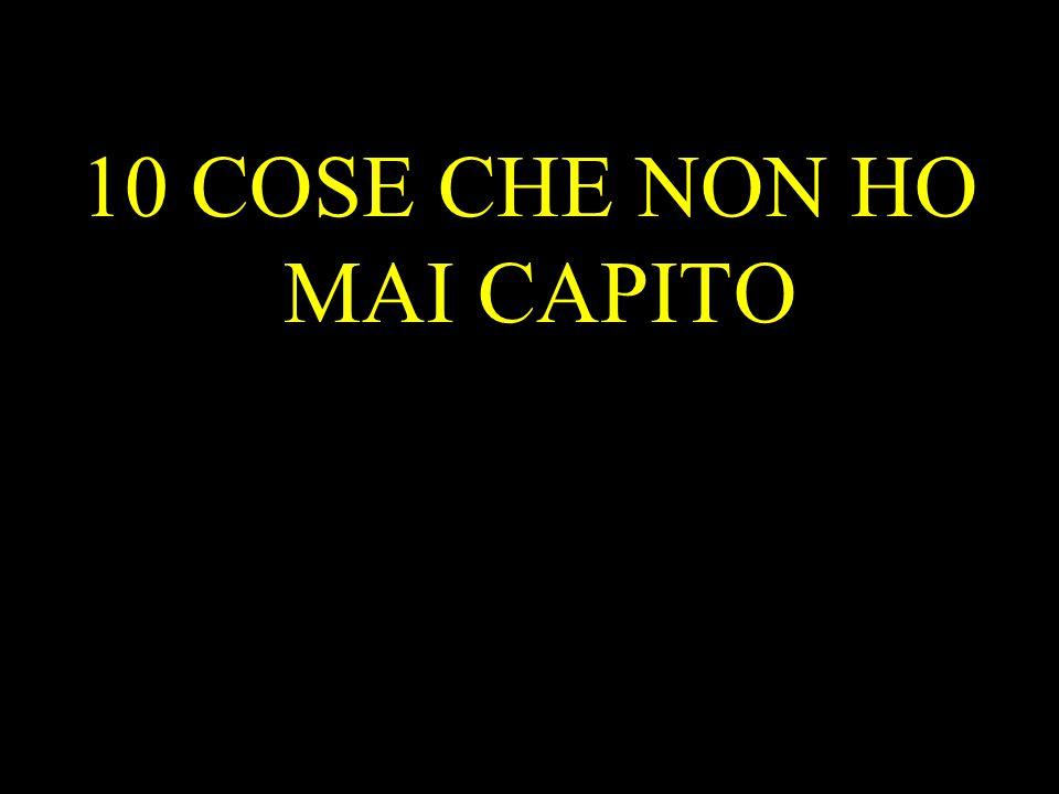 10 COSE CHE NON HO MAI CAPITO