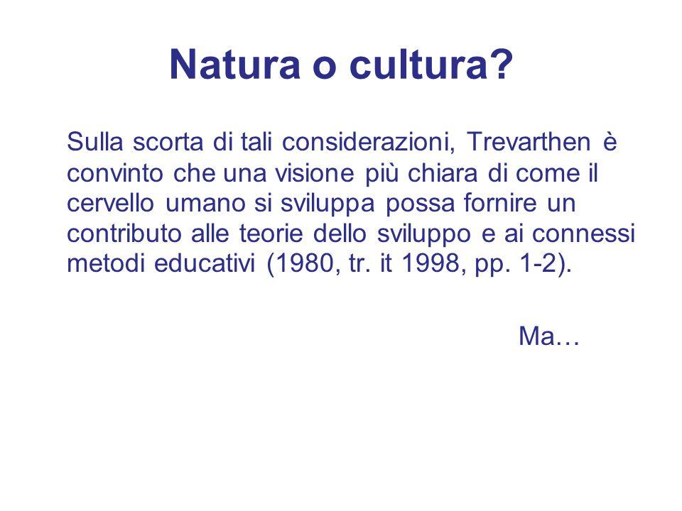 Natura o cultura? Sulla scorta di tali considerazioni, Trevarthen è convinto che una visione più chiara di come il cervello umano si sviluppa possa fo