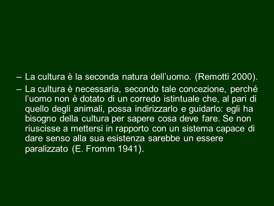 –La cultura è la seconda natura dell'uomo. (Remotti 2000). –La cultura è necessaria, secondo tale concezione, perché l'uomo non è dotato di un corredo