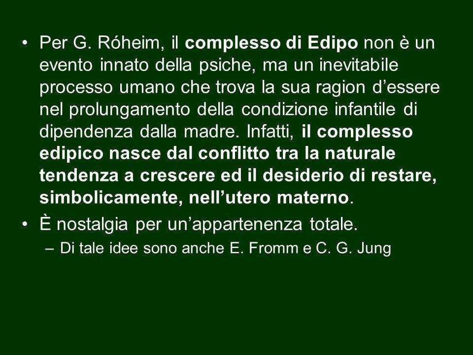Per G. Róheim, il complesso di Edipo non è un evento innato della psiche, ma un inevitabile processo umano che trova la sua ragion d'essere nel prolun