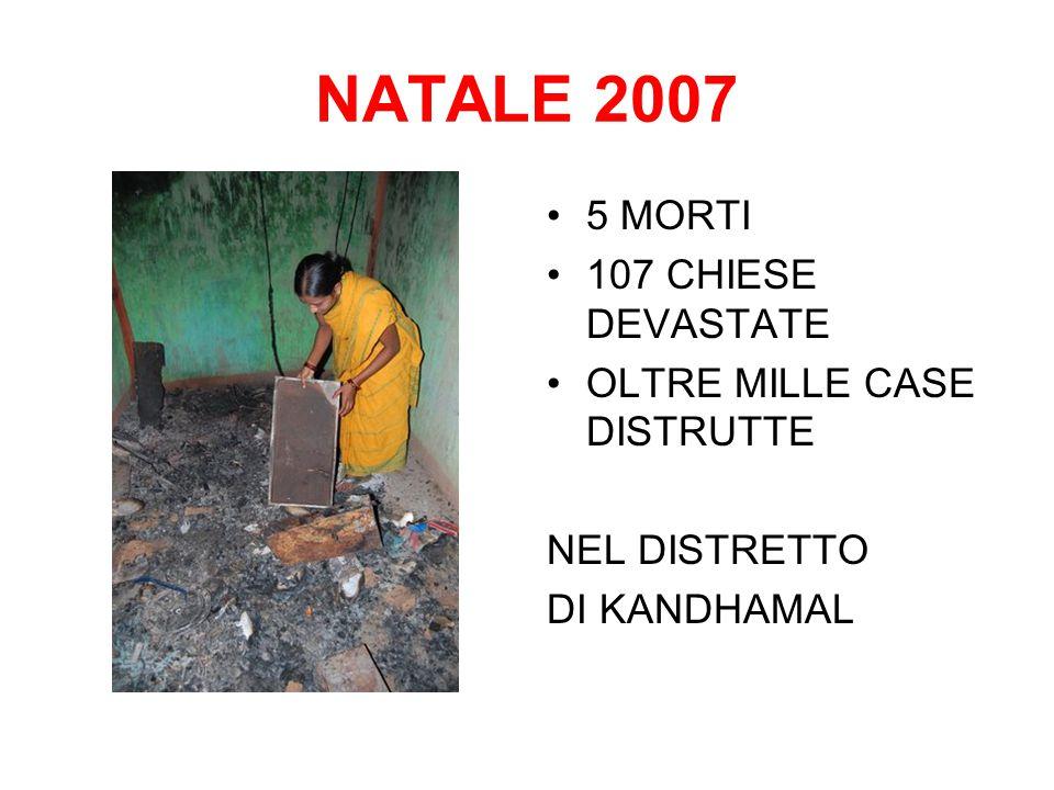 NATALE 2007 5 MORTI 107 CHIESE DEVASTATE OLTRE MILLE CASE DISTRUTTE NEL DISTRETTO DI KANDHAMAL