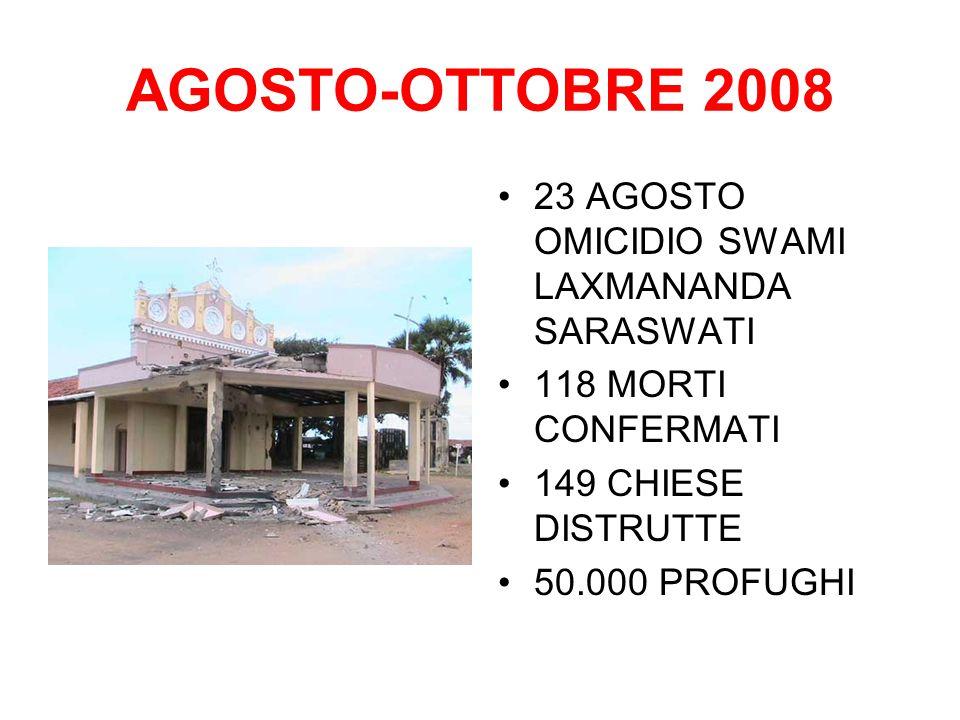 AGOSTO-OTTOBRE 2008 23 AGOSTO OMICIDIO SWAMI LAXMANANDA SARASWATI 118 MORTI CONFERMATI 149 CHIESE DISTRUTTE 50.000 PROFUGHI