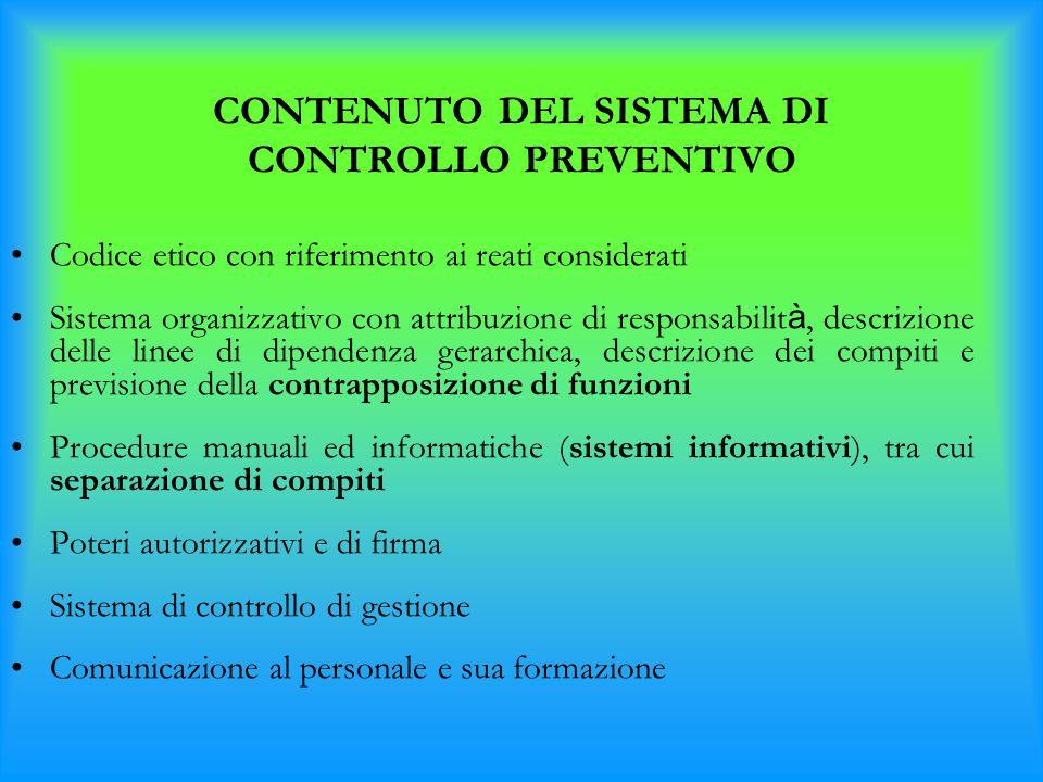 CONTENUTO DEL SISTEMA DI CONTROLLO PREVENTIVO Codice etico con riferimento ai reati considerati Sistema organizzativo con attribuzione di responsabili