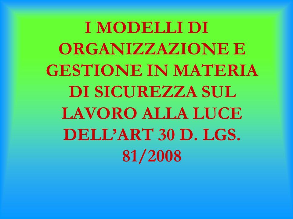 I MODELLI DI ORGANIZZAZIONE E GESTIONE IN MATERIA DI SICUREZZA SUL LAVORO ALLA LUCE DELL'ART 30 D. LGS. 81/2008