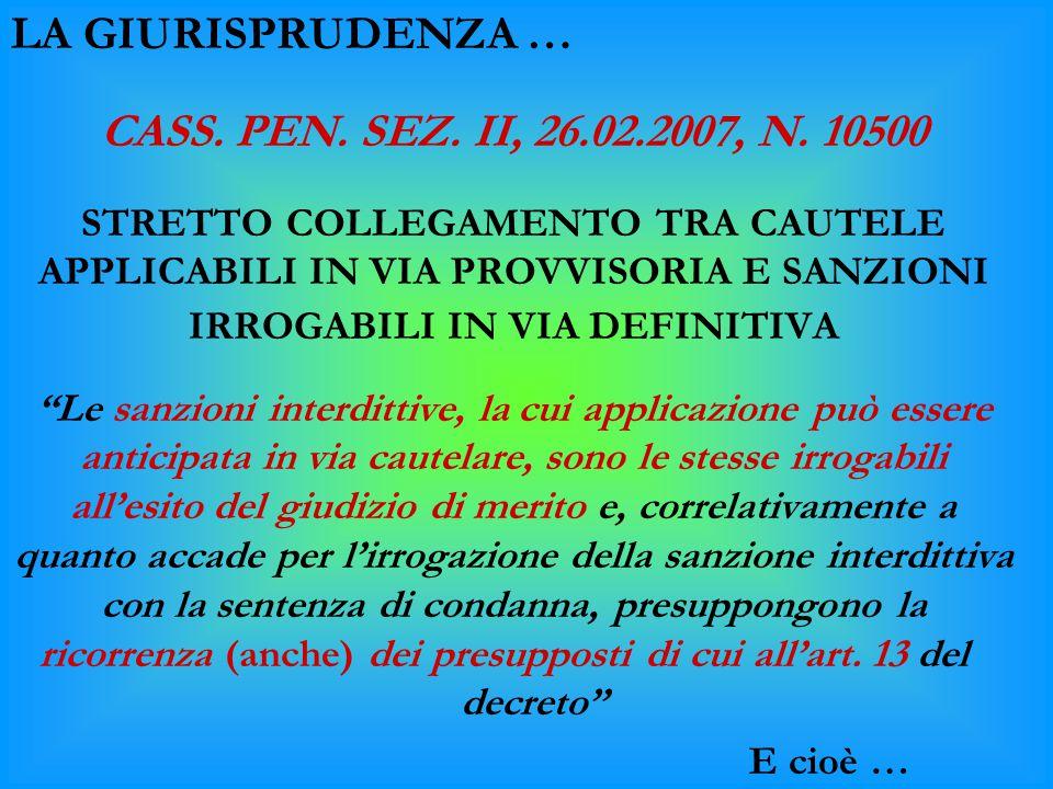 LA GIURISPRUDENZA … CASS. PEN. SEZ. II, 26.02.2007, N. 10500 STRETTO COLLEGAMENTO TRA CAUTELE APPLICABILI IN VIA PROVVISORIA E SANZIONI IRROGABILI IN