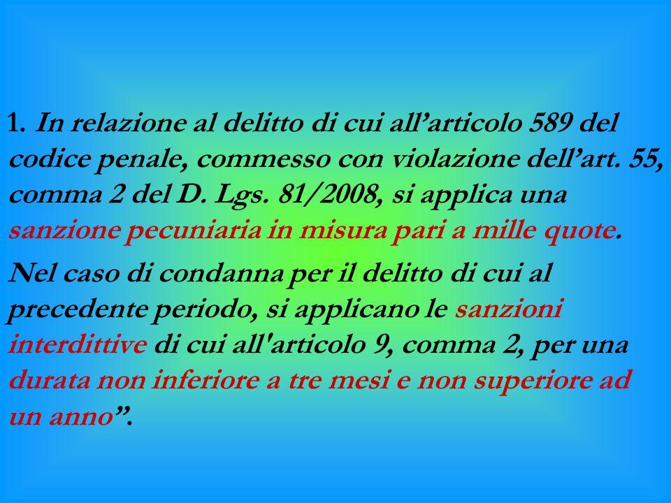 1. In relazione al delitto di cui all'articolo 589 del codice penale, commesso con violazione dell'art. 55, comma 2 del D. Lgs. 81/2008, si applica un