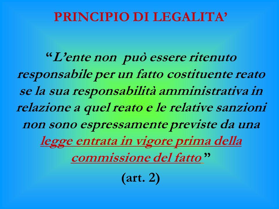 """PRINCIPIO DI LEGALITA' """"L'ente non può essere ritenuto responsabile per un fatto costituente reato se la sua responsabilità amministrativa in relazion"""