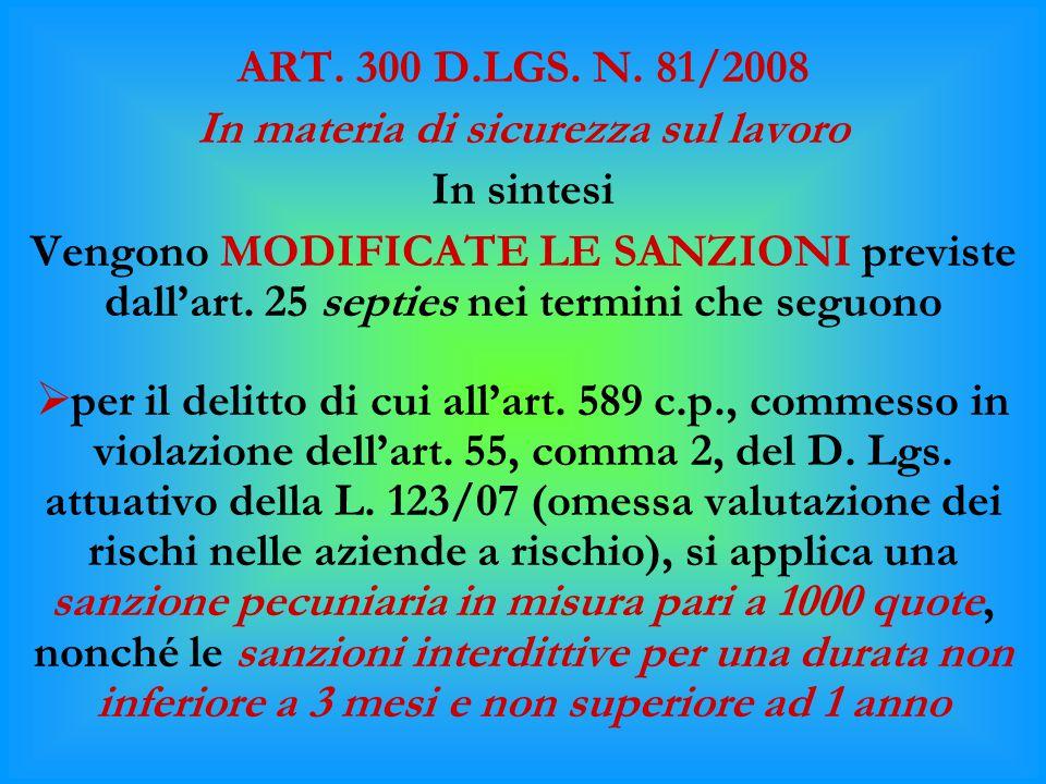 ART. 300 D.LGS. N. 81/2008 In materia di sicurezza sul lavoro In sintesi Vengono MODIFICATE LE SANZIONI previste dall'art. 25 septies nei termini che