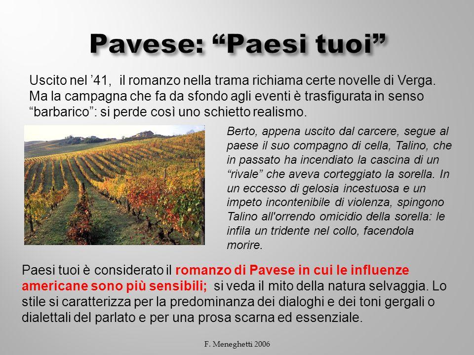F. Meneghetti 2006 Paesi tuoi è considerato il romanzo di Pavese in cui le influenze americane sono più sensibili; si veda il mito della natura selvag