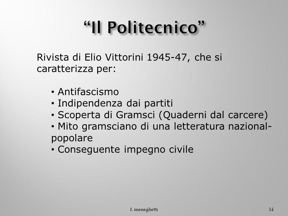 f. meneghetti14 Rivista di Elio Vittorini 1945-47, che si caratterizza per: Antifascismo Indipendenza dai partiti Scoperta di Gramsci (Quaderni dal ca