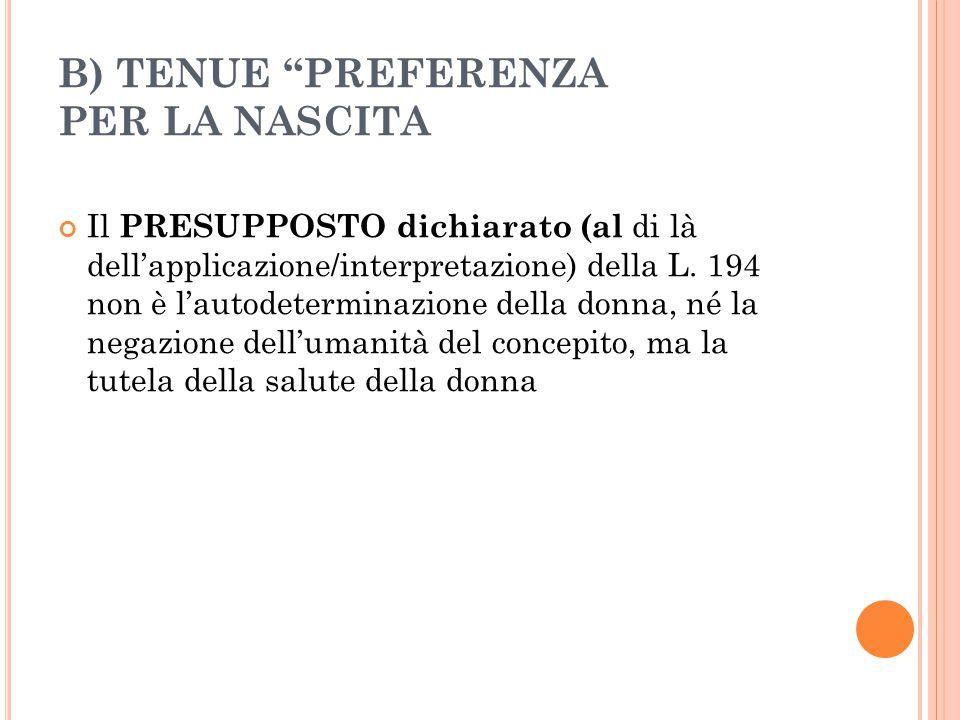 B) TENUE PREFERENZA PER LA NASCITA Il PRESUPPOSTO dichiarato (al di là dell'applicazione/interpretazione) della L.