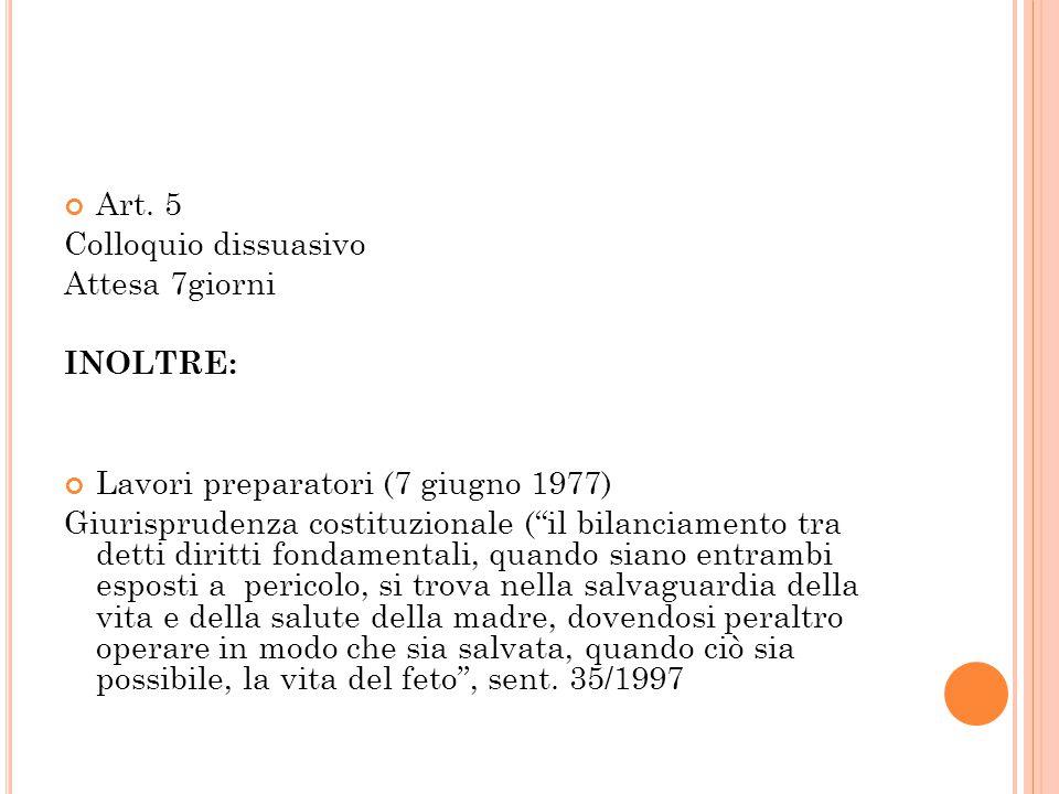 """Art. 5 Colloquio dissuasivo Attesa 7giorni INOLTRE: Lavori preparatori (7 giugno 1977) Giurisprudenza costituzionale (""""il bilanciamento tra detti diri"""