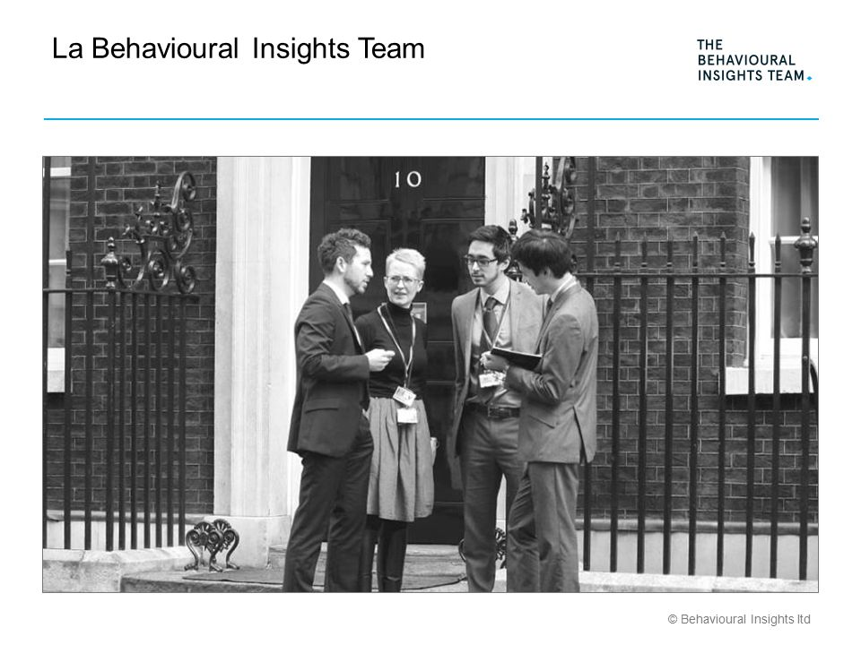 © Behavioural Insights ltd La Behavioural Insights Team